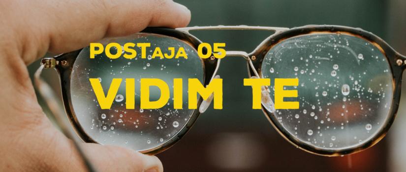 POSTaja 05: Vidim te